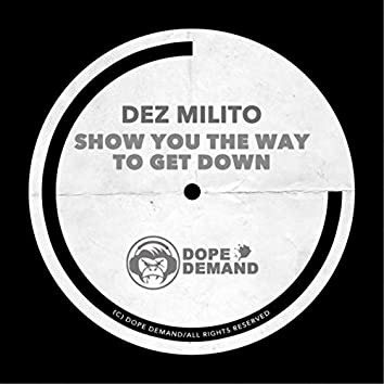 Show You the Way to Get Down