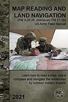 Map Reading and Land Navigation  FM 3-25.26 previously FM 21-26  - US Army Field Manual  Learn how to read a map use a compass and navigate the wilderness by outdoor military experts