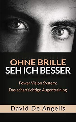 Ohne Brille seh ich besser: Power Vision System: Das scharfsichtige Augentraining (German Edition)
