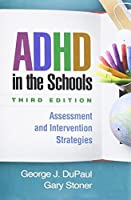 ADHD in the Schools, Third Edition: Assessment and Intervention Strategies by George J. DuPaul Gary Stoner(2014-07-10)