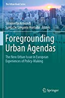 Foregrounding Urban Agendas: The New Urban Issue in European Experiences of Policy-Making (The Urban Book Series)