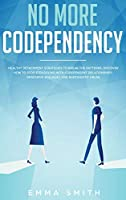 No More Codependency: Healthy Detachment Strategies to Break the Pattern. How to Stop Struggling with Codependent Relationships, Obsessive Jealousy, and Narcissistic Abuse