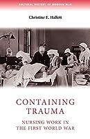 Containing Trauma: Nursing Work in the First World War (Cultural History of Modern War)