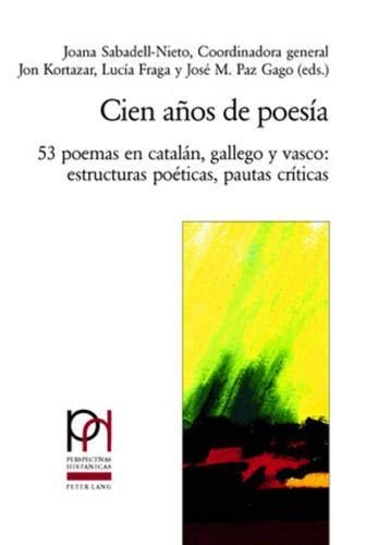 Cien años de poesía: 53 Poemas En Catalán, Gallego Y Vasco: Estructuras Poéticas, Pautas Críticas: 22 (Perspectivas Hispanicas)