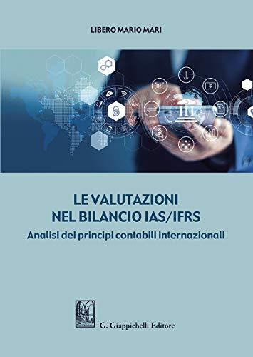 Le valutazioni nel bilancio IAS/IFRS. Analisi dei principi contabili internazionali