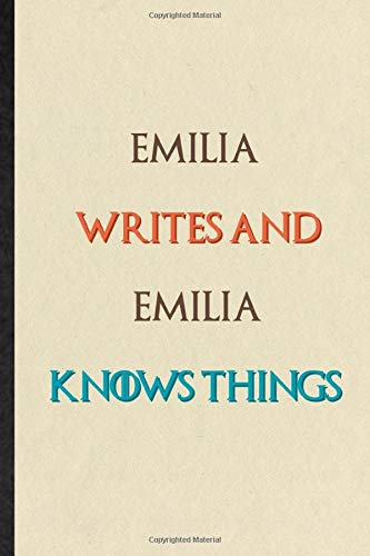 Emilia Writes And Emilia Knows Things: Practical Personalized First Name Lined Notebook/ Blank Journal For Custom Tailor, Inspirational Saying Unique Special Birthday Gift Idea Personal Funniest