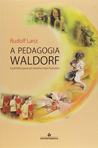 A Pedagogia Waldorf. Caminho Para Um Ensino Mais Humano