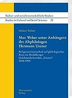 """Max Weber unter Anhaengern des Altphilologen Hermann Usener: Religionswissenschaft auf philologischer Basisim Heidelberger Gelehrtenkraenzchen """"Eranos"""" 1904-1909"""