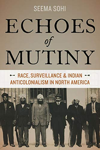 Echoes of Mutiny: Race, Surveillance, And Indian Anticolonialism In North America