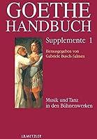 Goethe-Handbuch Supplemente: Band 1: Musik und Tanz in den Buehnenwerken