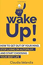 Sponsored Ad - Wake Up!: How to Get Out of Your Mind, Stop Living on Autopilot, and Start Choosing Your Best Life