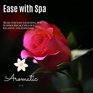 Ease With Spa (Music For Easy Listening, Spa, Summer Break Chillout, Relaxing And Happiness)