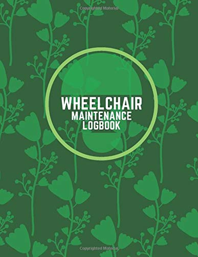 """Wheelchair Maintenance Logbook: Daily Routine Inspection, Safety Maintenance Checklist and Repair Notebook, Logbook, Journal, supplies for ... 8.5""""x11"""" with 120 pages. (Wheelchair Logbook)"""