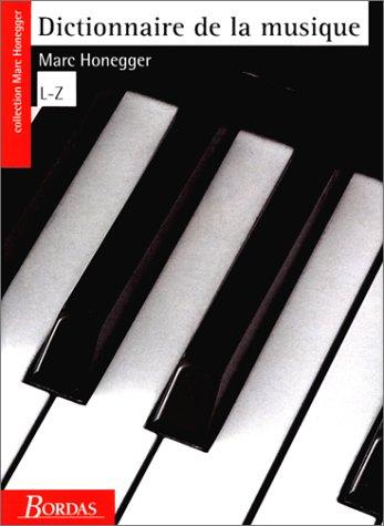 Dictionnaire de la musique. Les hommes et leurs oeuvres. L-Z