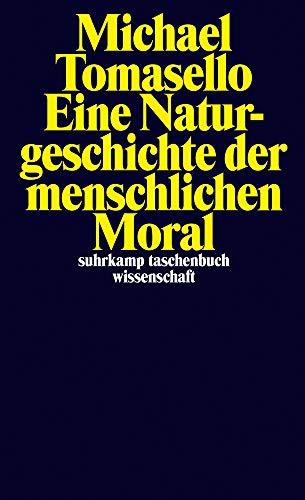 Eine Naturgeschichte der menschlichen Moral (suhrkamp taschenbuch wissenschaft)