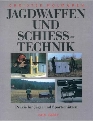 Jagdwaffen und Schiesstechnik. Praxis für Jäger und Sportschützen