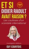 Et si Didier Raoult avait raison ? : Les coulisses d'un scandale international (Covid-19)