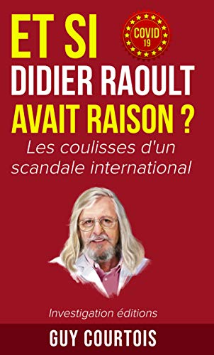 Et si Didier Raoult avait raison ? : Les coulisses d'un scandale international