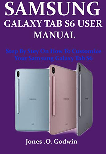 SAMSUNG GALAXY TAB S6 USER MANUAL: Step By Stey On How To...