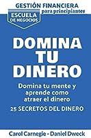 Gestión Financiera Para Principiantes - Domina Tu Dinero: 25 Reglas Para Domina Tu Mente Y Aprender Como Atraer El Dinero - Gestionar su Dinero para Lograr la libertad Financiera (Money Management for Beginners - Spanish Version)