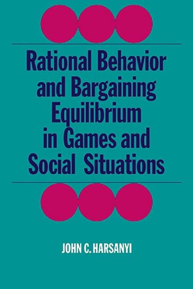 Rational Behaviour and Bargaining (Cambridge Paperback Library)