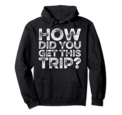 How Did You Get This Trip Funny Flight Attendant Gift Pullover Hoodie