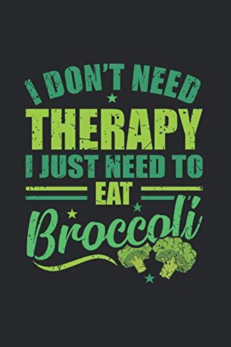 I Don't Need Therapy I Just Need to Eat Broccoli | Brokkoli Vegan Veganer Geschenk Notizen: Essenstagebuch Notizbuch A5 120 Seiten liniert