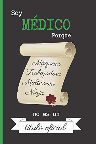 SOY MEDICO PORQUE MAQUINA TRABAJADORA MULTITAREA NINJA NO ES UN TITULO OFICIAL: CUADERNO 6