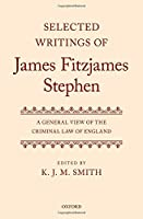 Selected Writings of James Fitzjames Stephen: A General View of the Criminal Law