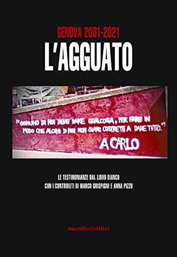 Genova 2001-2021 Lagguato: Le testimonianze dal libro bianco con i contributi di Marco Crispigni e Anna Pizzo