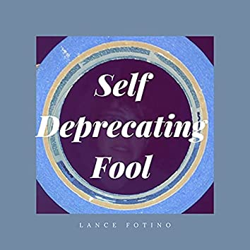 Self Deprecating Fool