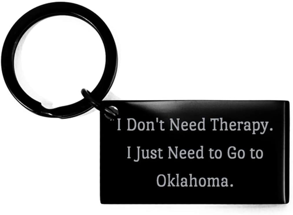 I Don't Need Therapy. I Just Need to Go to Oklahoma. Keychain, Oklahoma, Cool Gifts for Oklahoma