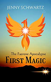 First Magic: A Dystopian Fantasy (Faerene Apocalypse Book 4) by [Jenny Schwartz]