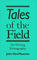 Tales of the Field on Writing Ethnography (Chicago Guides to Writing, Editing, and Publishing)