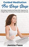 Guided Meditation for Deep Sleep: Fall asleep instantly and sleep well, hypnosis for a night's rest to overcome anxiety and insomnia