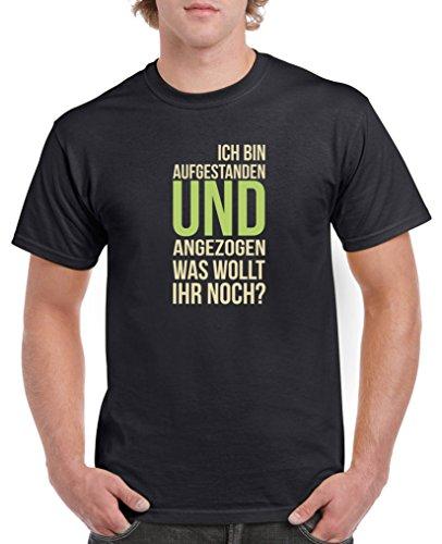 Comedy Shirts - Ich bin aufgestanden und angezogen. was wollt Ihr noch? - Herren T-Shirt - Schwarz/Beige-Hellgrün Gr. XL