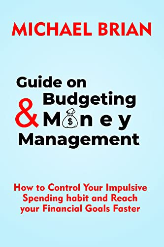 Guide on budgeting and Money management: How to control your impulsive Spending habits and reach your Financial goals faster (English Edition)