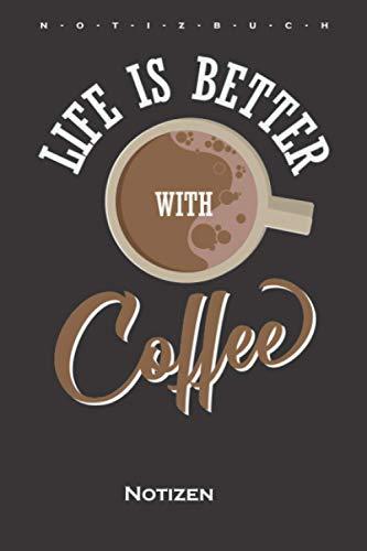 Kaffee Spruch / Life is Better with Coffee Notizbuch: Liniertes Notizbuch für Kaffeeliebhaber