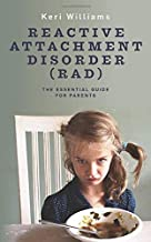 Reactive Attachment Disorder (RAD): The Essential Guide for Parents