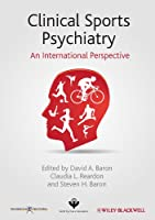 Clinical Sports Psychiatry: An International Perspective (World Psychiatric Association)