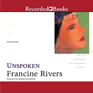 Unspoken: Bathsheba                   By:                                                                                                                                 Francine Rivers                               Narrated by:                                                                                                                                 Barbara Rosenblat                      Length: 5 hrs and 55 mins     250 ratings     Overall 4.7