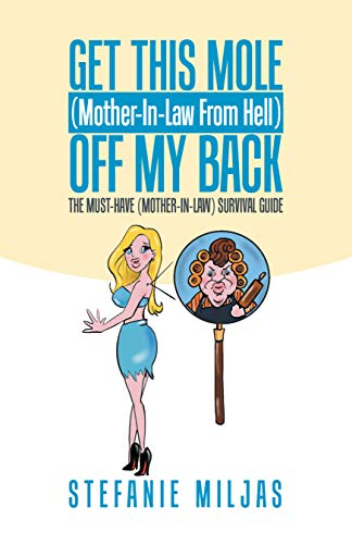Get This Mole (Mother-In-Law From Hell ) Off My Back: The Must-Have (Mother-In-Law) Survival Guide (English Edition)