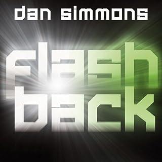 Flashback                   Autor:                                                                                                                                 Dan Simmons                               Sprecher:                                                                                                                                 Martin Bross                      Spieldauer: 20 Std. und 22 Min.     321 Bewertungen     Gesamt 3,9