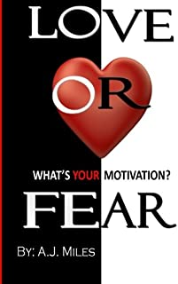 Love or Fear, What's Your Motivation?