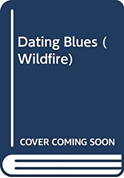 Dating Blues (Wildfire, No 77) - Book #77 of the Wildfire