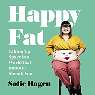 Happy Fat: Taking Up Space in a World That Wants to Shrink You                   By:                                                                                                                                 Sofie Hagen                               Narrated by:                                                                                                                                 Sofie Hagen                      Length: 9 hrs and 10 mins     3 ratings     Overall 5.0
