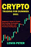Crypto Trading For Beginners 2021: Beginner Guide to Crypto Day Trading, Exchanges, Tools, Strategies and Practical Trading Tips (Investing for Beginners to Experts Book 2)