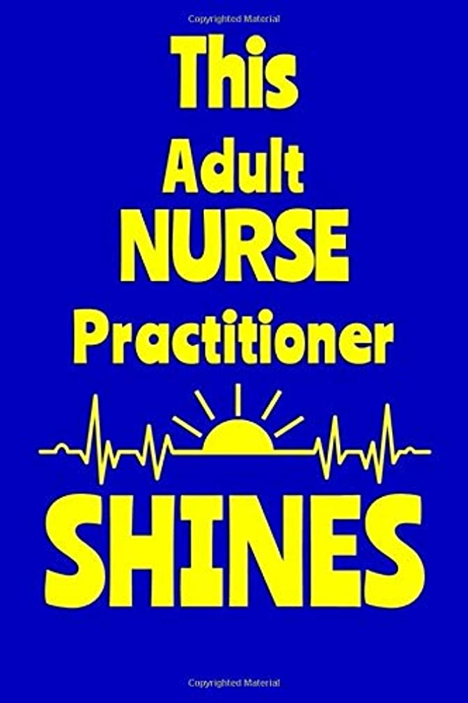 雇う傾いたよりThis Adult Nurse Practitioner Shines: Journal: Appreciation Gift for a Favorite Nurse