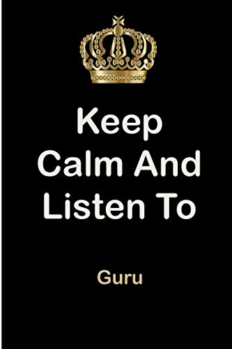 Keep Calm and Listen To Guru: Guru Notebook/ journal/ Notepad/ Diary For Fans. Men, Boys, Women, Girls And Kids | 100 Black Lined Pages | 6 x 9 inches | A4