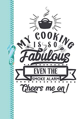 My Cooking Is So Fabulous Even The Smoke Alarm Cheers Me On: Inspirational Creative Note Taking Lined Writing Journal
